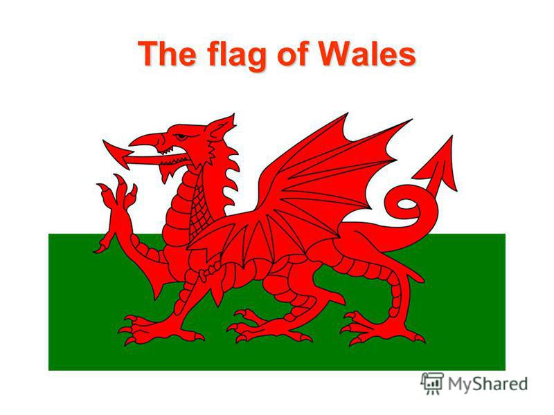 The flag ofWales The flag of Wales
