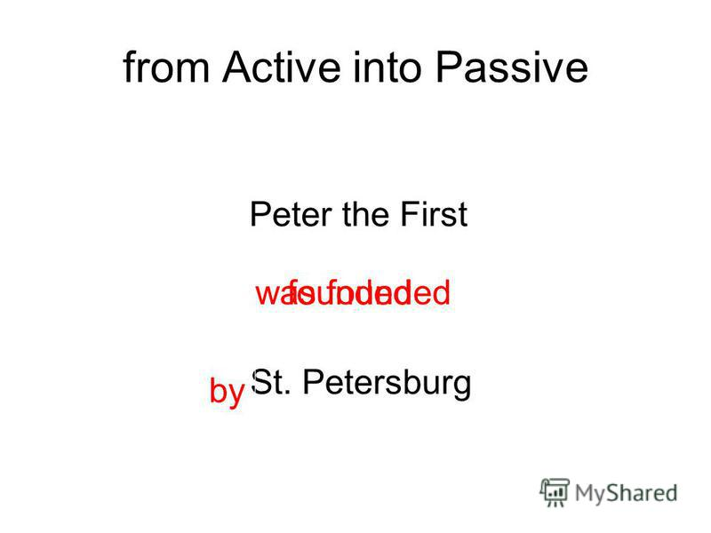 from Active into Passive Peter the First founded St. Petersburg was founded by