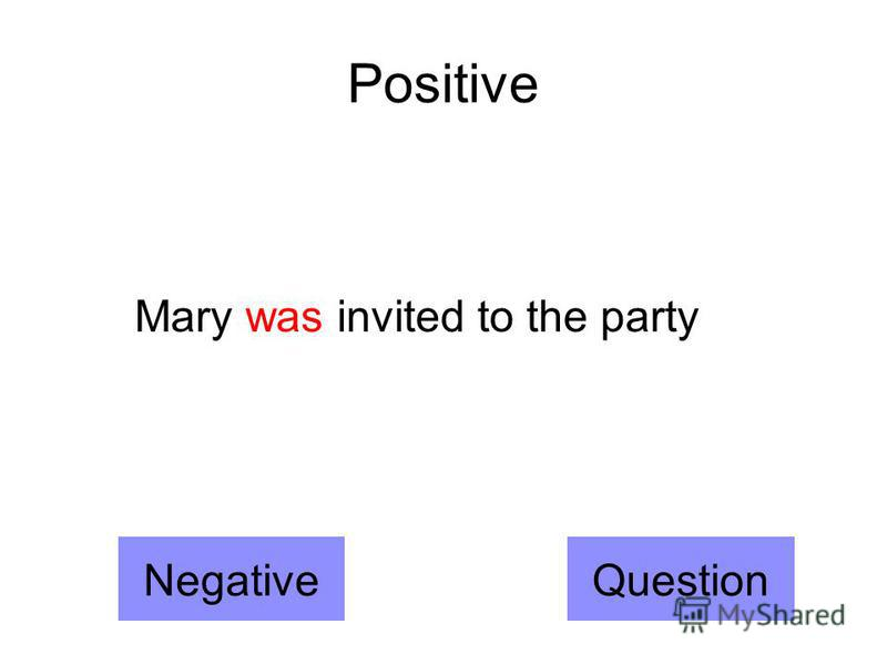 Positive Mary was invited to the party NegativeQuestion