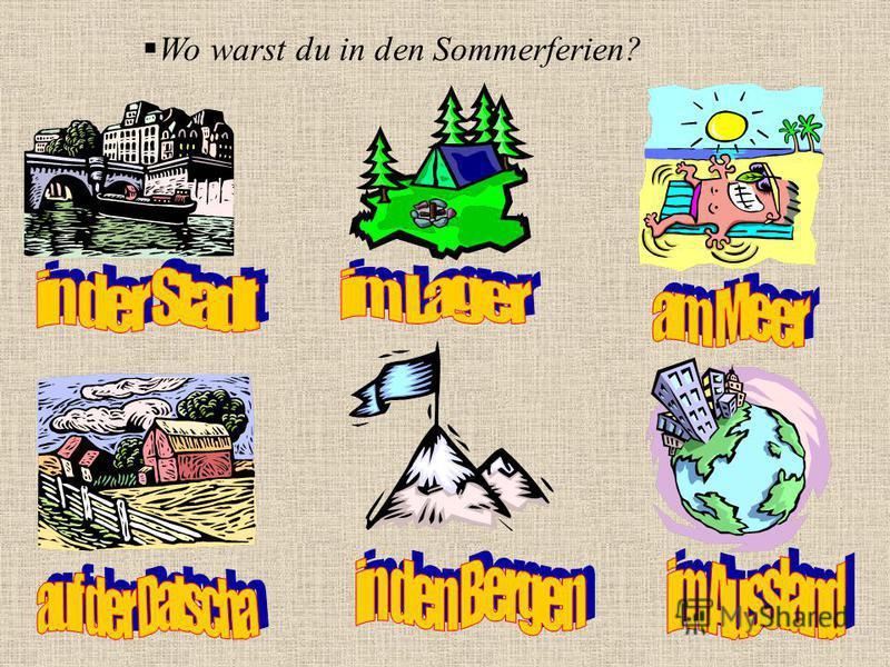 Wo warst du in den Sommerferien?