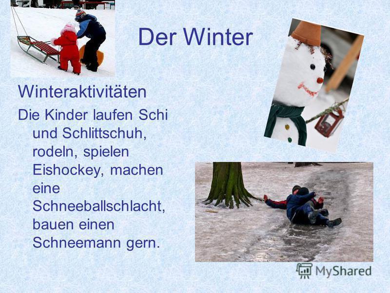 Der Winter Winteraktivitäten Die Kinder laufen Schi und Schlittschuh, rodeln, spielen Eishockey, machen eine Schneeballschlacht, bauen einen Schneemann gern.