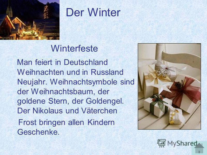 Der Winter Winterfeste Man feiert in Deutschland Weihnachten und in Russland Neujahr. Weihnachtsymbole sind der Weihnachtsbaum, der goldene Stern, der Goldengel. Der Nikolaus und Väterchen Frost bringen allen Kindern Geschenke.
