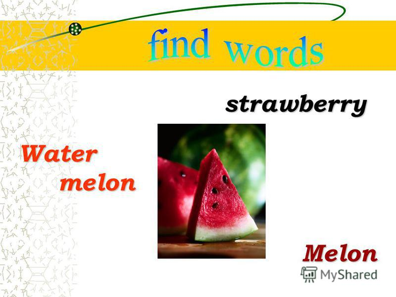 Melon Water melon Water melonstrawberry