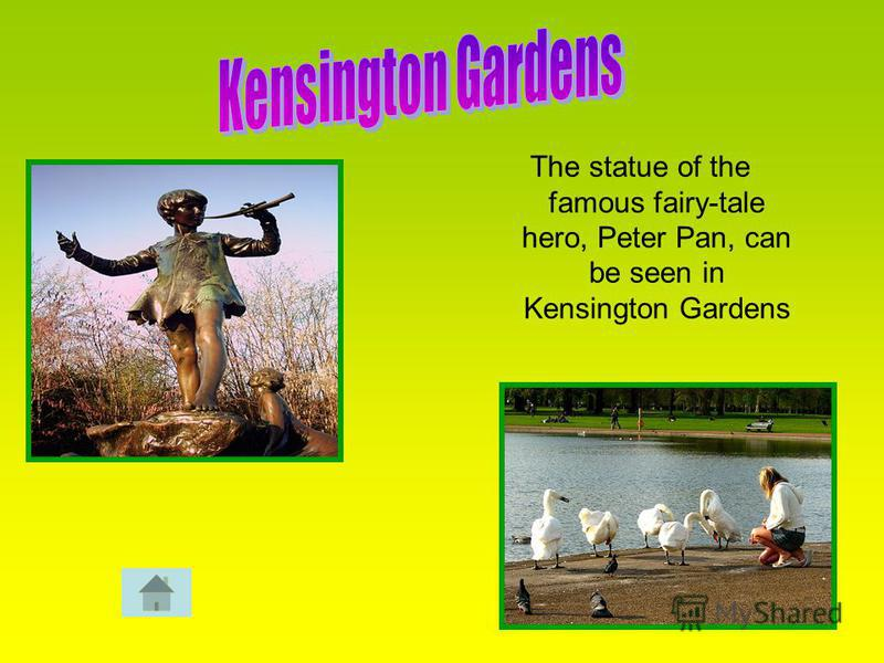 The statue of the famous fairy-tale hero, Peter Pan, can be seen in Kensington Gardens