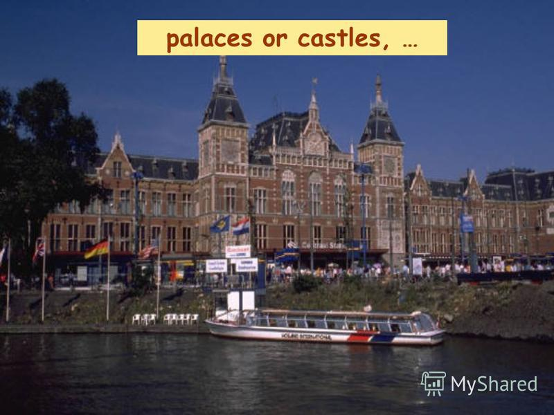 palaces or castles, …