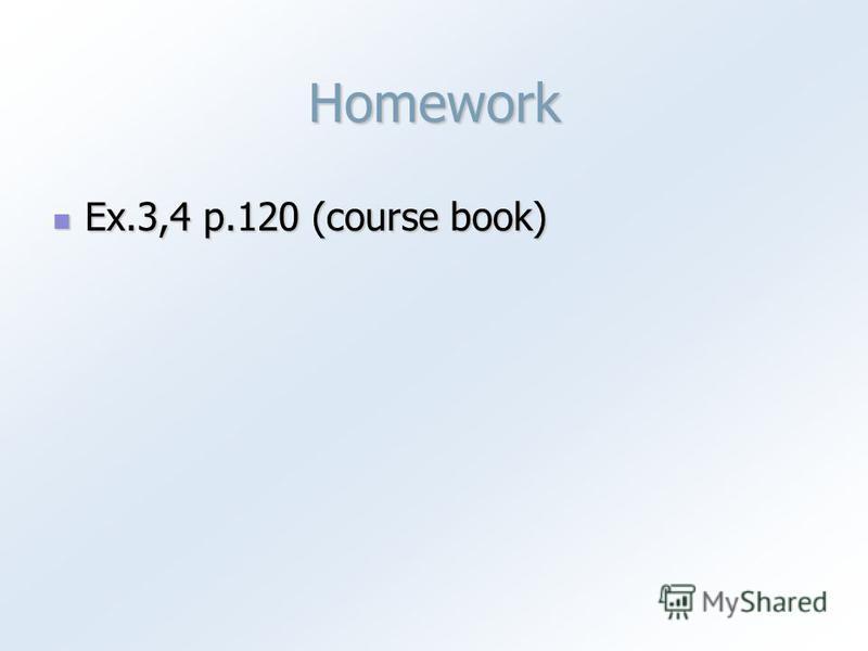 Homework Ex.3,4 p.120 (course book) Ex.3,4 p.120 (course book)
