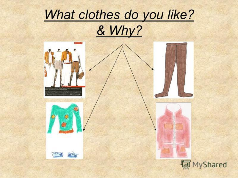 What clothes do you like? & Why?