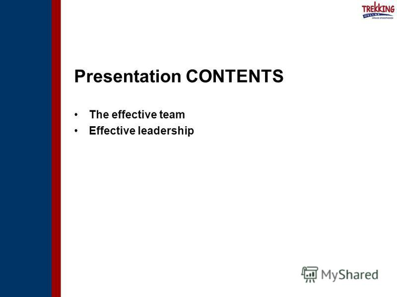 Presentation CONTENTS The effective team Effective leadership
