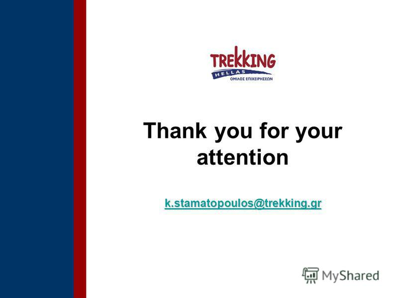 k.stamatopoulos@trekking.gr k.stamatopoulos@trekking.gr Thank you for your attention k.stamatopoulos@trekking.gr k.stamatopoulos@trekking.gr