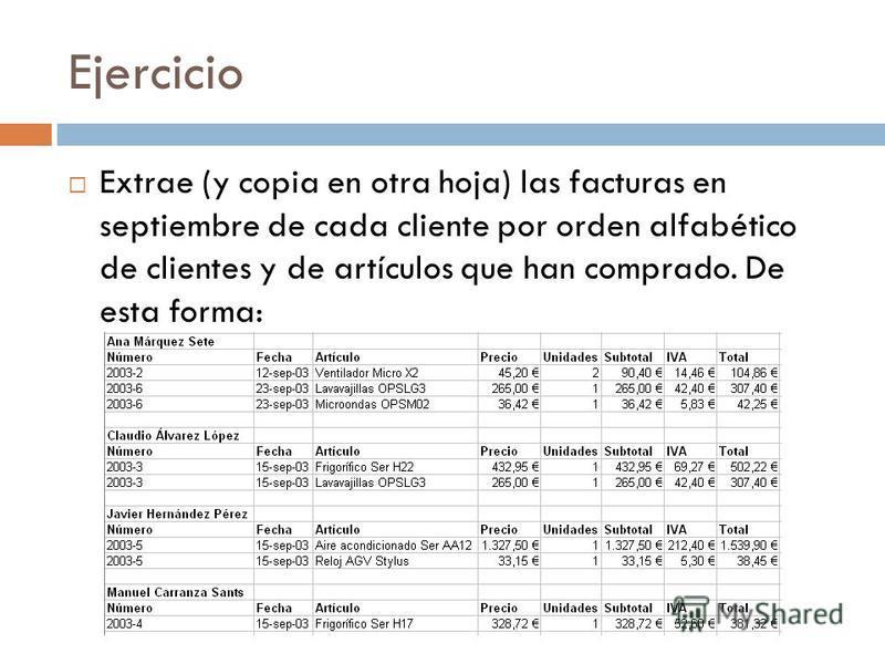 Ejercicio Extrae (y copia en otra hoja) las facturas en septiembre de cada cliente por orden alfabético de clientes y de artículos que han comprado. De esta forma: