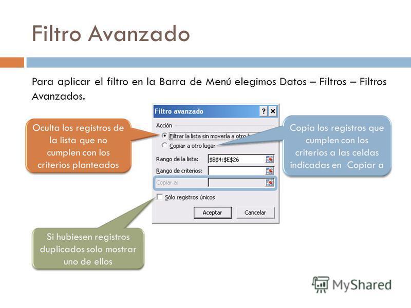 Filtro Avanzado Para aplicar el filtro en la Barra de Menú elegimos Datos – Filtros – Filtros Avanzados.