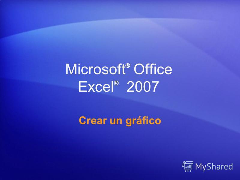 Microsoft ® Office Excel ® 2007 Crear un gráfico