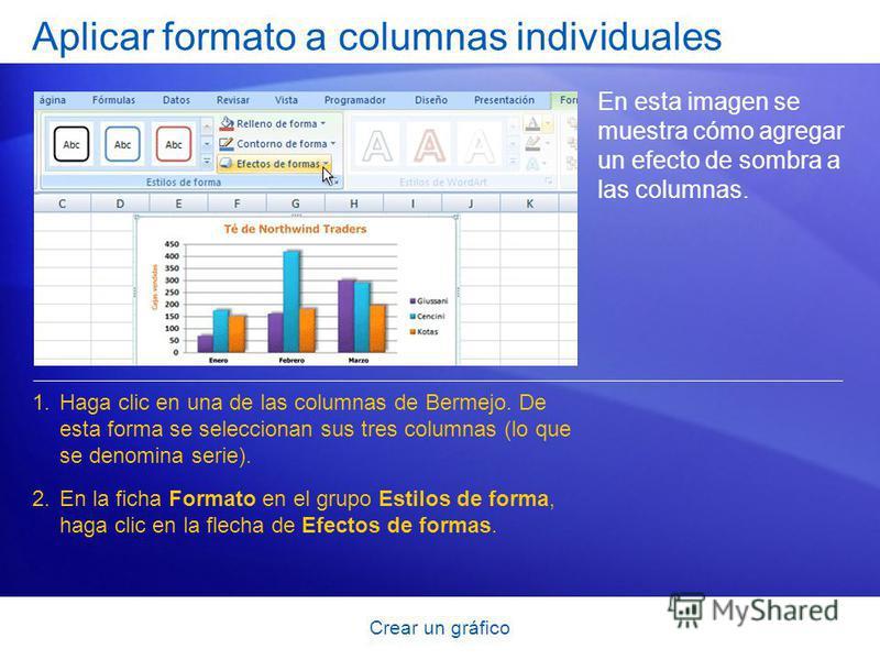 Crear un gráfico Aplicar formato a columnas individuales En esta imagen se muestra cómo agregar un efecto de sombra a las columnas. 1.Haga clic en una de las columnas de Bermejo. De esta forma se seleccionan sus tres columnas (lo que se denomina seri