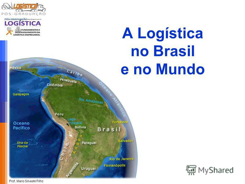 Prof. Mario Silvestri Filho A Logística no Brasil e no Mundo