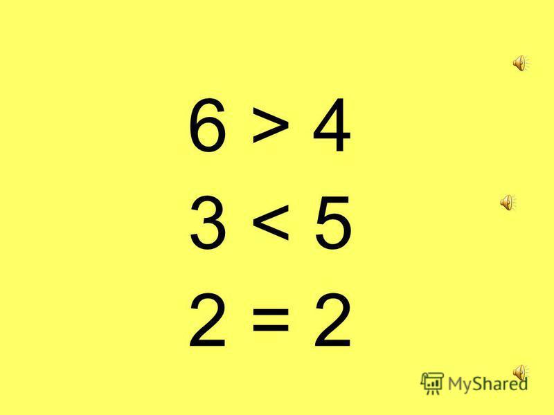 6 > 4 3 < 5 2 = 2