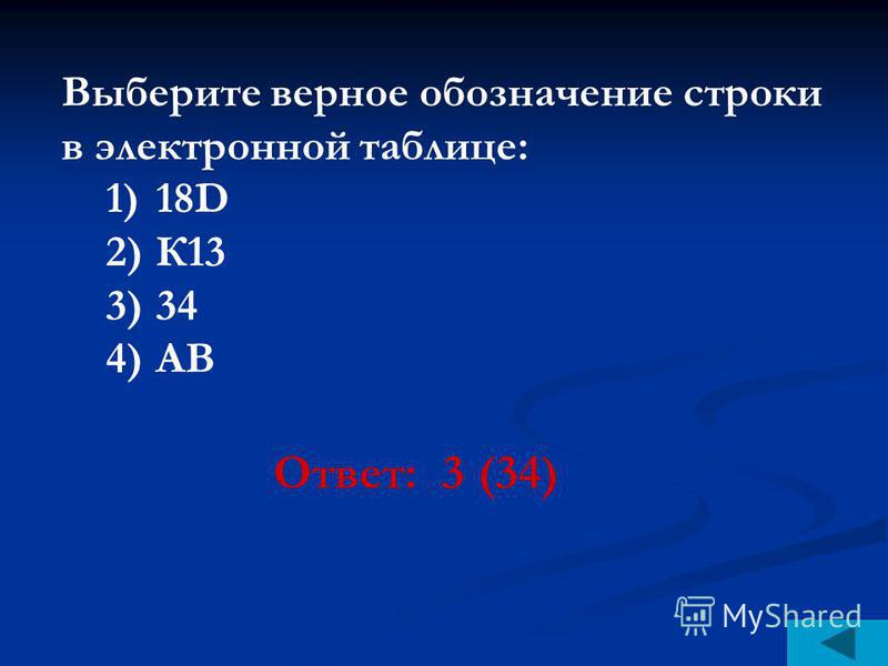 Выберите верное обозначение строки в электронной таблице: 1)18D 2)К13 3)34 4)AB Ответ: 3 (34)