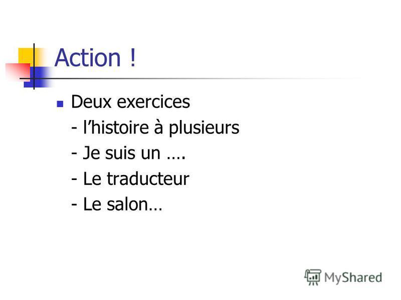 Action ! Deux exercices - lhistoire à plusieurs - Je suis un …. - Le traducteur - Le salon…