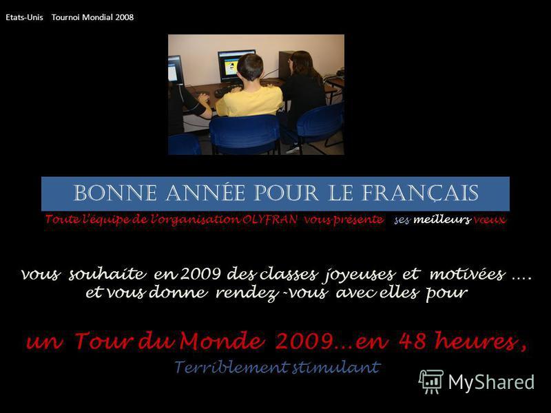 Bonne année pour le français vous souhaite en 2009 des classes joyeuses et motivées …. et vous donne rendez-vous avec elles pour un tour du monde …en 48 heures Italie Tournoi Mondial 2008 Toute léquipe de lorganisation OLYFRAN vous présente ses meill