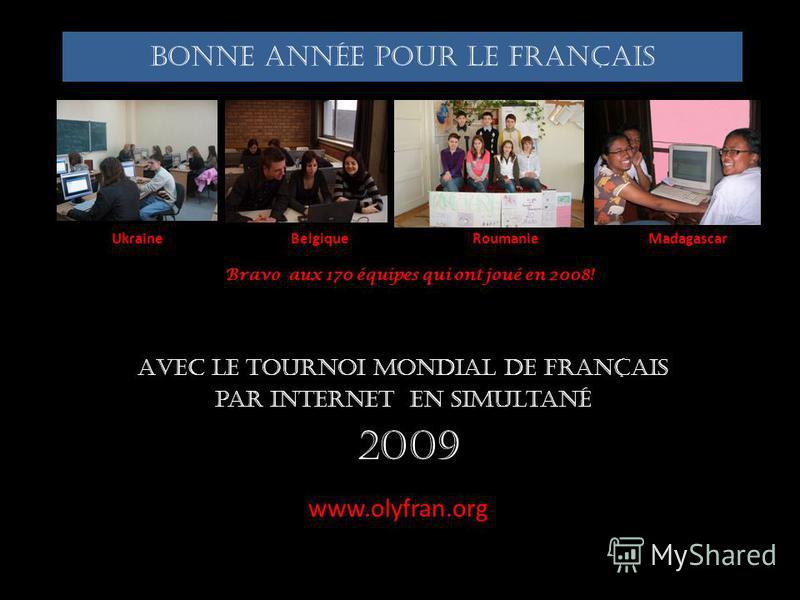 Bonne année pour le français Et vous souhaite en 2009 des classes joyeuses et motivées…. vous donne rendez-vous avec elles pour un tour du monde …en 48 heures, terriblement stimulant, Toute léquipe de lorganisation OLYFRAN vous présente ses meilleurs