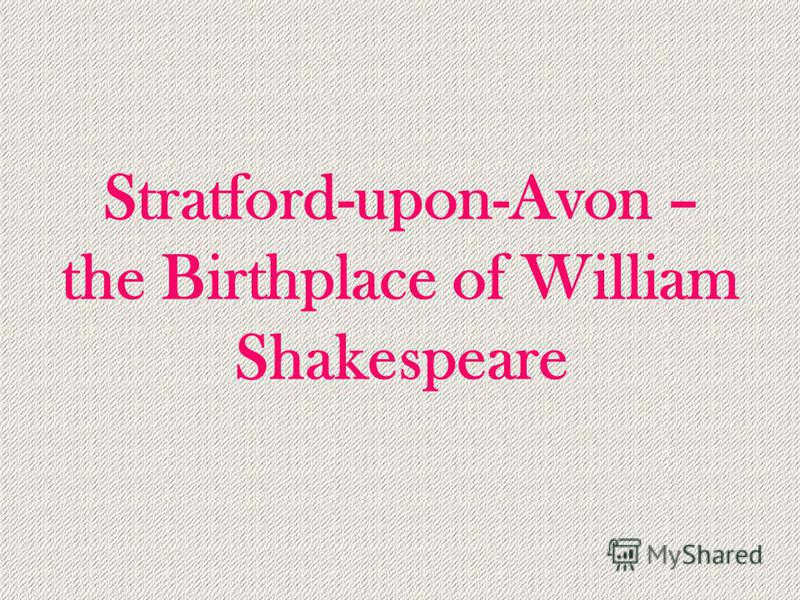 Stratford-upon-Avon – the Birthplace of William Shakespeare
