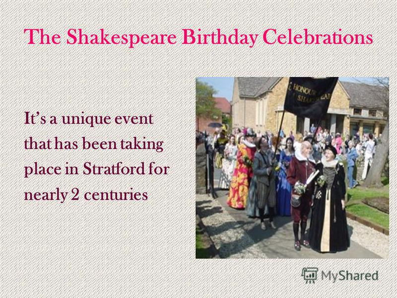 The Shakespeare Birthday Celebrations Its a unique event that has been taking place in Stratford for nearly 2 centuries
