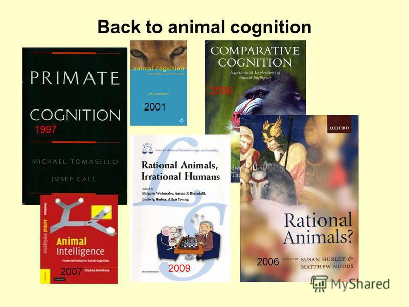 Back to animal cognition 1997 2007 2006 2009 2001