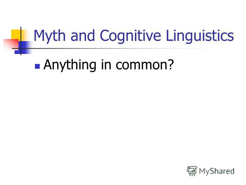 Myth and Cognitive Linguistics Anything in common?