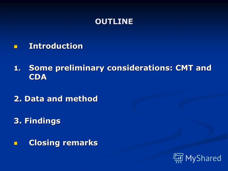 OUTLINE Introduction Introduction 1. Some preliminary considerations: CMT and CDA 2. Data and method 3. Findings Closing remarks Closing remarks