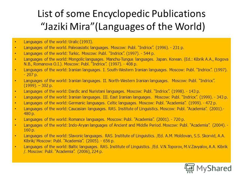 List of some Encyclopedic Publications Jaziki Mira(Languages of the World) Languages of the world: Uralic (1993). Languages of the world. Paleoasiatic languages. Мoscow: Publ. Indricк. (1996). - 231 p. Languages of the world: Turkic. Мoscow: Publ. In
