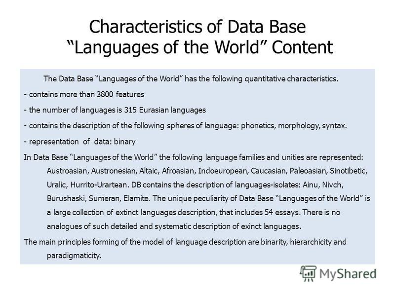 Characteristics of Data Base Languages of the World Content The Data Base Languages of the World has the following quantitative characteristics. - contains more than 3800 features - the number of languages is 315 Eurasian languages - contains the des