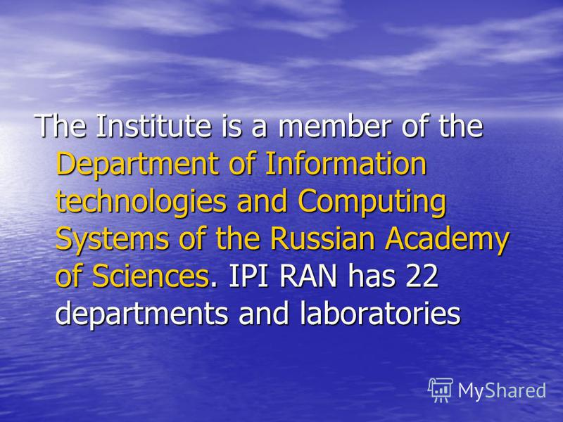 The Institute is a member of the Department of Information technologies and Computing Systems of the Russian Academy of Sciences. IPI RAN has 22 departments and laboratories