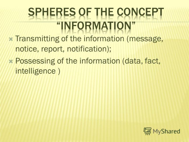 Transmitting of the information (message, notice, report, notification); Possessing of the information (data, fact, intelligence )