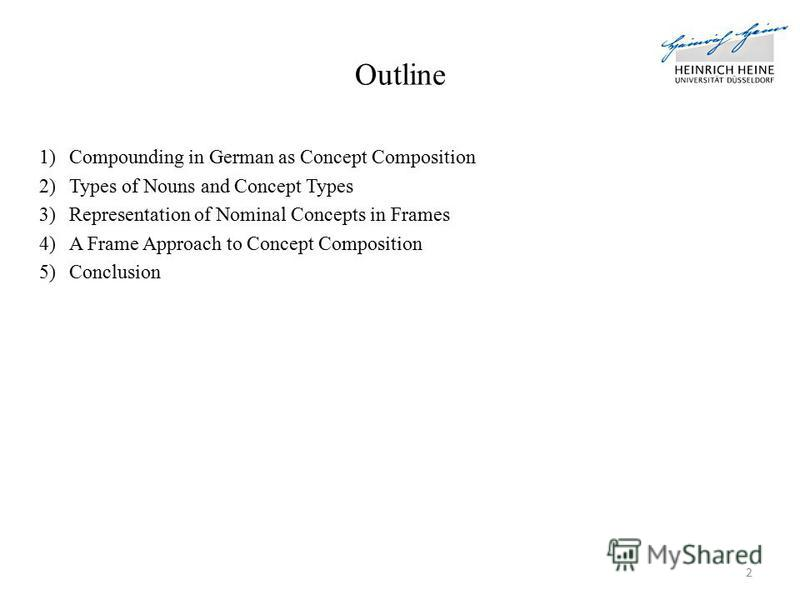 Outline 1)Compounding in German as Concept Composition 2)Types of Nouns and Concept Types 3)Representation of Nominal Concepts in Frames 4)A Frame Approach to Concept Composition 5)Conclusion 2