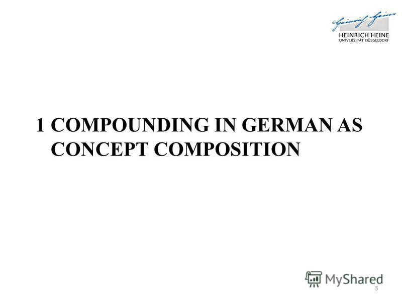 1 COMPOUNDING IN GERMAN AS CONCEPT COMPOSITION 3