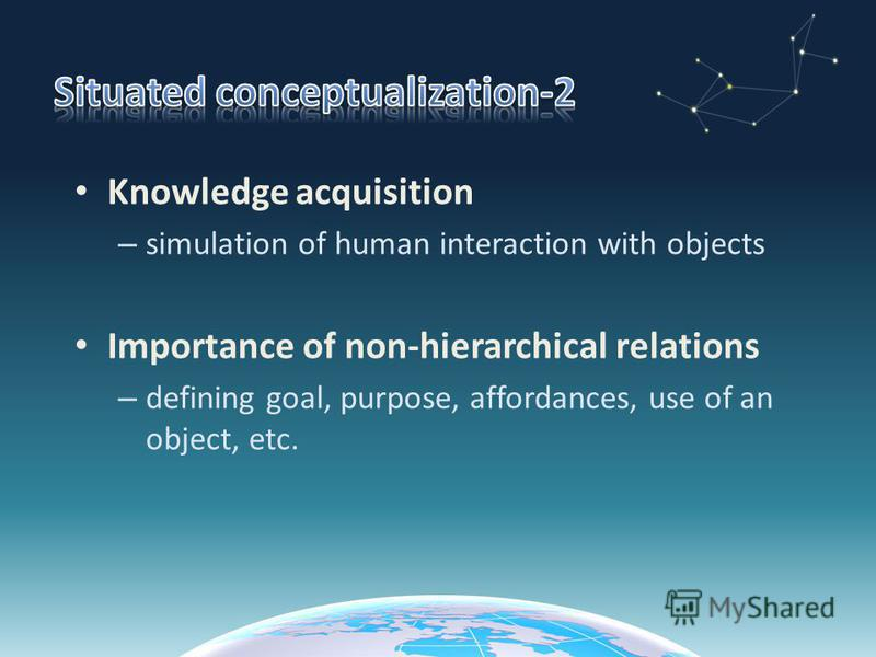 Knowledge acquisition – simulation of human interaction with objects Importance of non-hierarchical relations – defining goal, purpose, affordances, use of an object, etc.