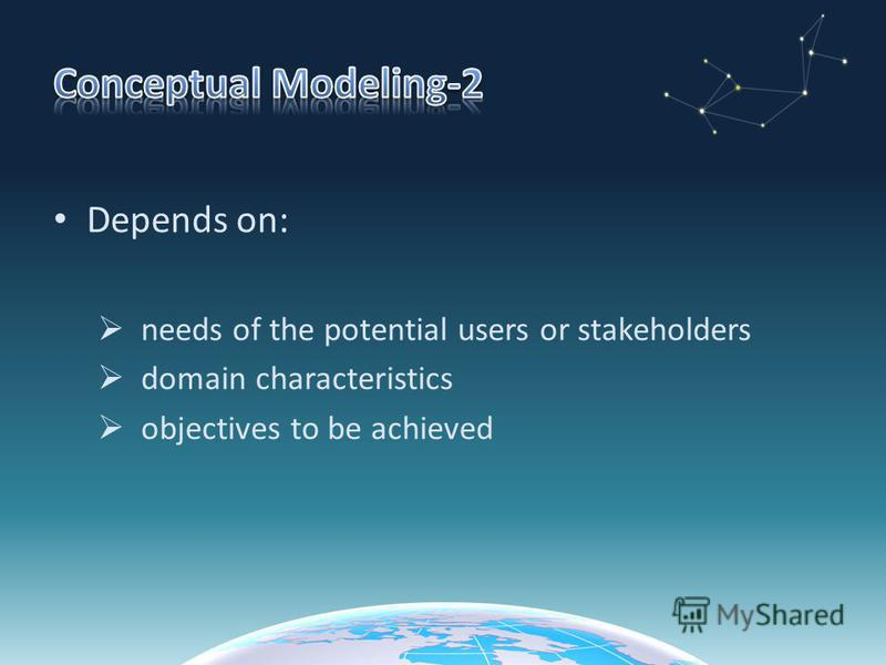 Depends on: needs of the potential users or stakeholders domain characteristics objectives to be achieved