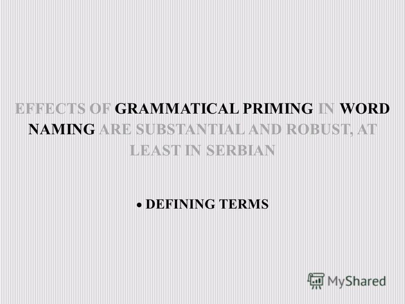 EFFECTS OF GRAMMATICAL PRIMING IN WORD NAMING ARE SUBSTANTIAL AND ROBUST, AT LEAST IN SERBIAN DEFINING TERMS