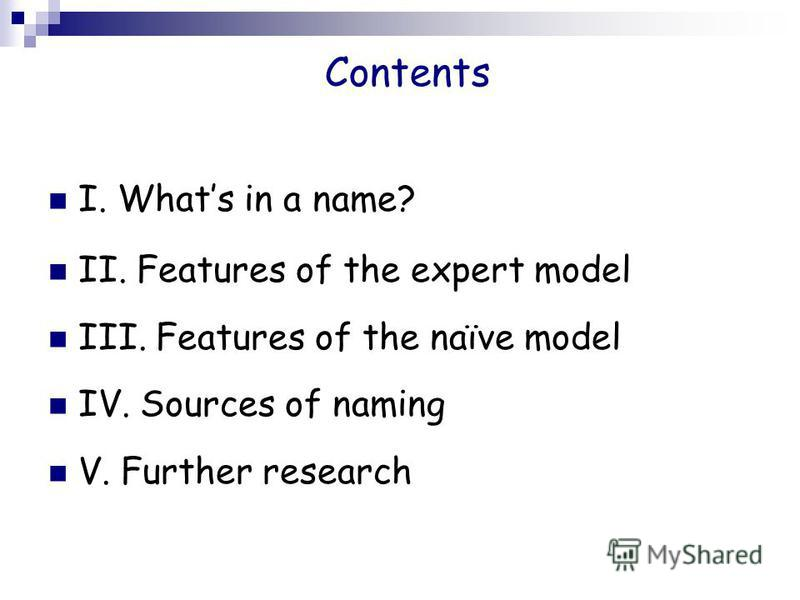 Contents I. Whats in a name? II. Features of the expert model III. Features of the naïve model IV. Sources of naming V. Further research