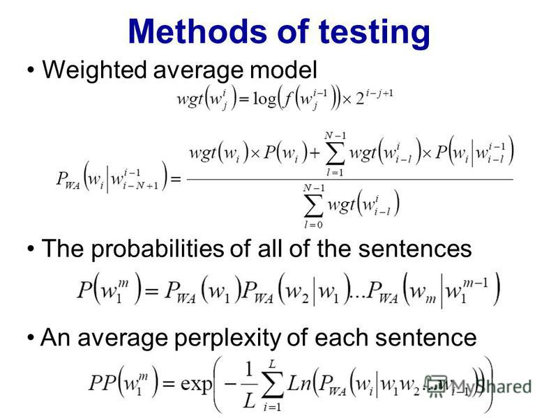 Methods of testing Weighted average model The probabilities of all of the sentences An average perplexity of each sentence