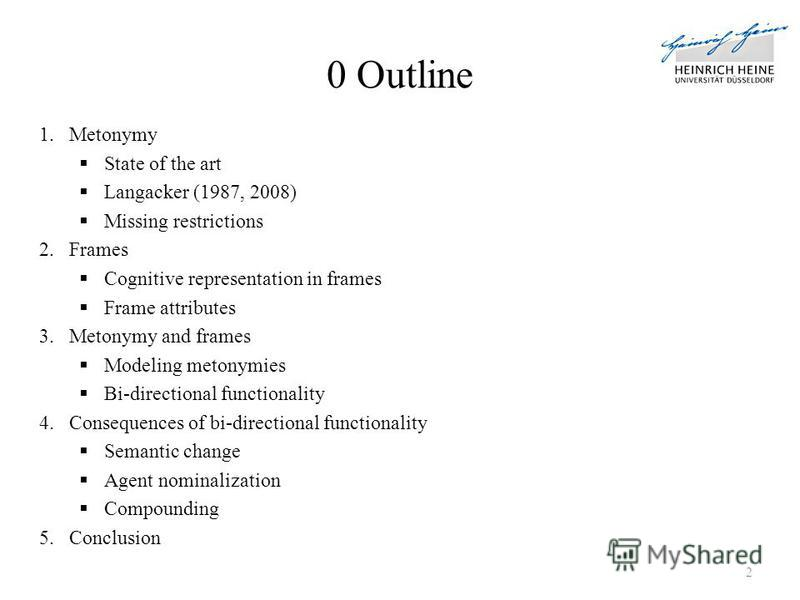 0 Outline 1.Metonymy State of the art Langacker (1987, 2008) Missing restrictions 2.Frames Cognitive representation in frames Frame attributes 3.Metonymy and frames Modeling metonymies Bi-directional functionality 4.Consequences of bi-directional fun