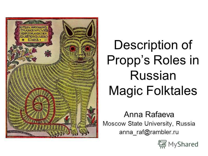 Description of Propps Roles in Russian Magic Folktales Anna Rafaeva Moscow State University, Russia anna_raf@rambler.ru