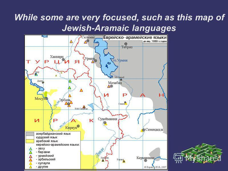 While some are very focused, such as this map of Jewish-Aramaic languages