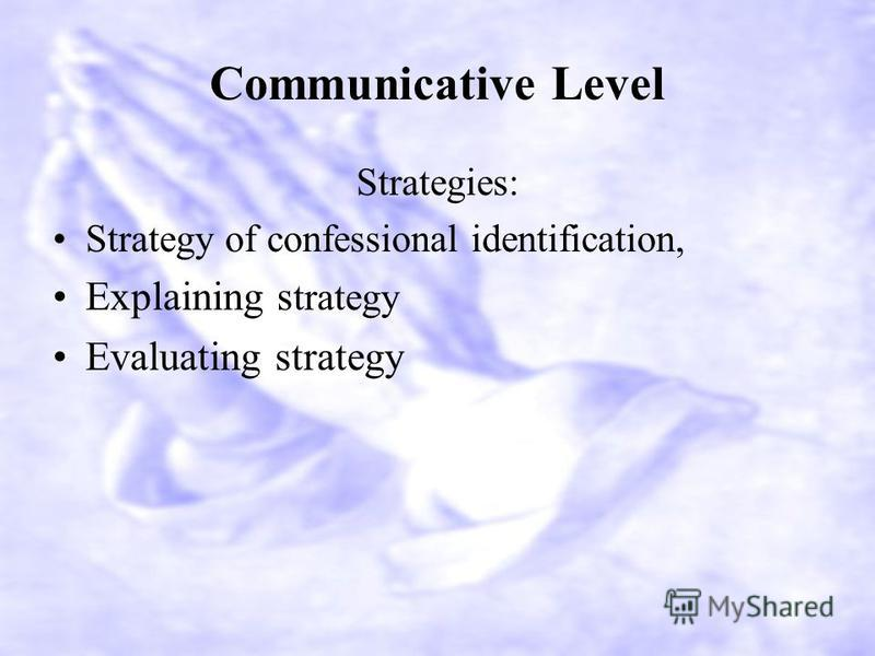 Communicative Level Strategies: Strategy of confessional identification, Explaining s trategy Evaluating strategy