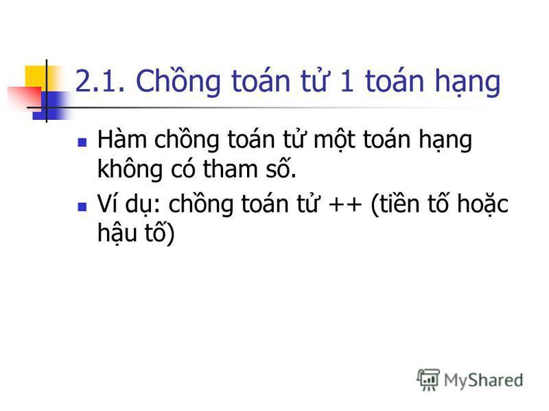 2.1. Chng toán t 1 toán hng Hàm chng toán t mt toán hng không có tham s. Ví d: chng toán t ++ (tin t hoc hu t)