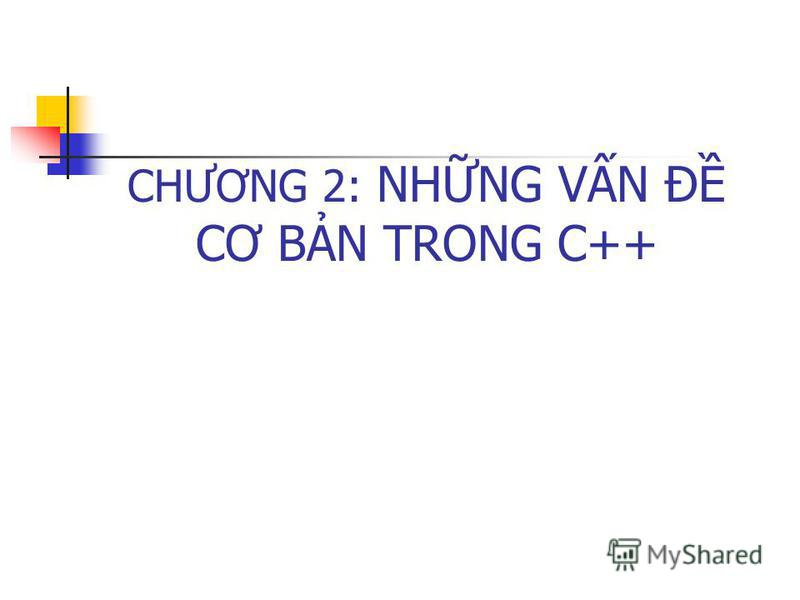 CHƯƠNG 2: NHNG VN Đ CƠ BN TRONG C++