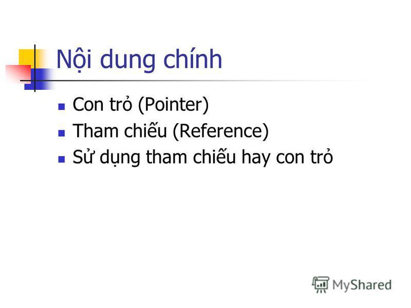 Ni dung chính Con tr (Pointer) Tham chiu (Reference) S dng tham chiu hay con tr