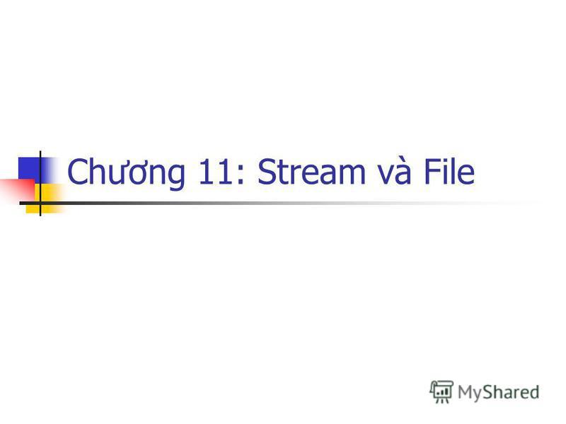 Chương 11: Stream và File