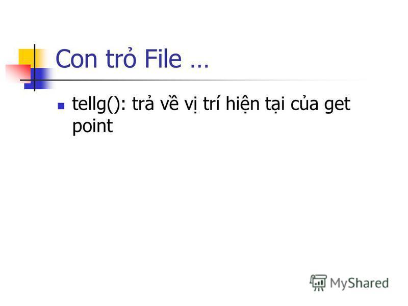 Con tr File … tellg(): tr v v trí hin ti ca get point