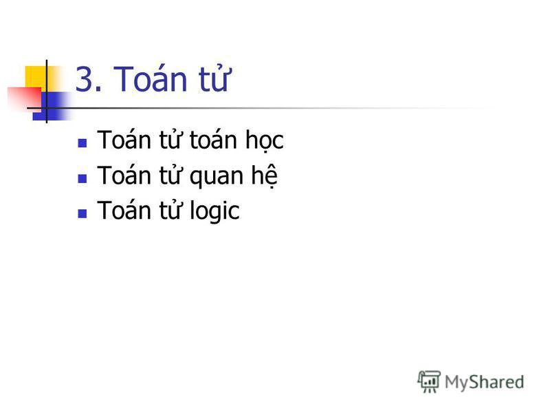 3. Toán t Toán t toán hc Toán t quan h Toán t logic