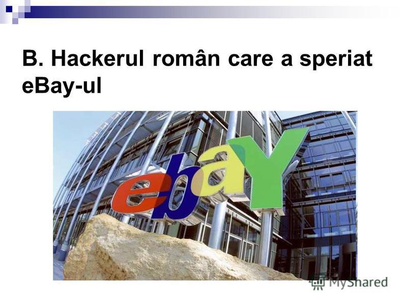 B. Hackerul român care a speriat eBay-ul